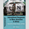 Book cover: Kurt Mills, International Responses to Mass Atrocities in Africa, University of Pennsylvania Press, 2015